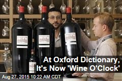 At Oxford Dictionary, It's Now 'Wine O'Clock'