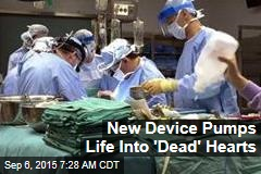 New Device Pumps Life Into 'Dead' Hearts
