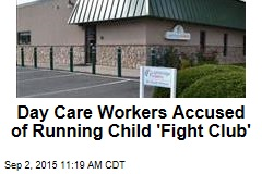 Day Care Workers Accused of Running Child 'Fight Club'