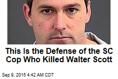 This Is the SC Cop Who Killed Walter Scott's Defense