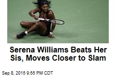 Serena Williams Beats Her Sis, Moves Closer to Slam
