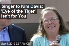 Singer to Kim Davis: 'Eye of the Tiger' Isn't for You