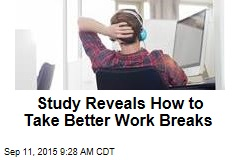 Study Reveals How to Take Better Work Breaks