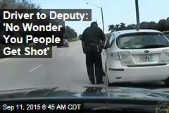 Driver to Deputy: 'No Wonder You People Get Shot'