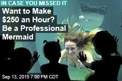 Want to Make $250 an Hour? Be a Professional Mermaid
