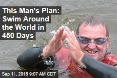 This Man's Plan: Swim Around the World in 450 Days
