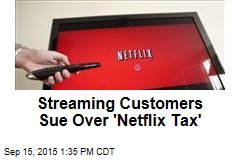 Streaming Customers Sue Over 'Netflix Tax'