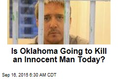 Is Oklahoma Going to Kill an Innocent Man Today?