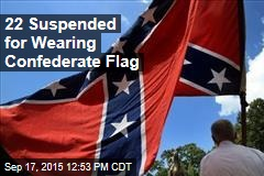 22 Suspended for Wearing Confederate Flag