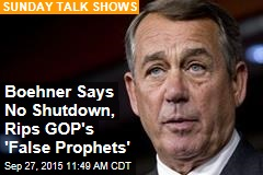 Boehner Says No Shutdown, Rips GOP's 'False Prophets'