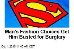 Man's Fashion Choices Get Him Busted for Burglary