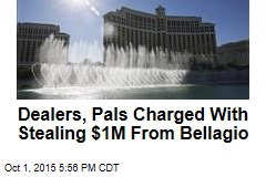 Dealers, Pals Charged With Stealing $1M From Bellagio
