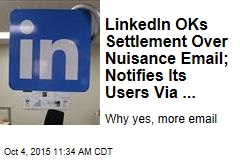 LinkedIn OKs Settlement Over Nuisance Email; Notifies Its Users Via ...