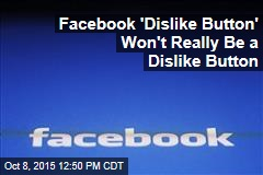 Facebook 'Dislike Button' Won't Really Be a Dislike Button