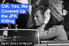 CIA: Yes, We Covered Up the JFK Killing