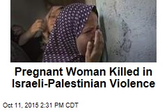 Pregnant Woman Killed in Israeli-Palestinian Violence