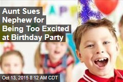 Aunt Sues Nephew for Being Too Excited at Birthday Party