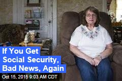 If You Get Social Security, Bad News, Again