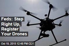 Feds: Step Right Up, Register Your Drones