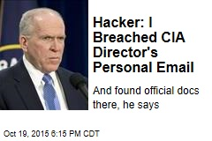 Hacker: I Breached CIA Director's Personal Email
