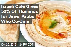 Israeli Cafe Gives 50% Off Hummus for Jews, Arabs Who Co-Dine
