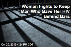 Woman Fights to Keep Man Who Gave Her HIV Behind Bars