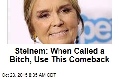 Steinem: When Called a Bitch, Use This Comeback