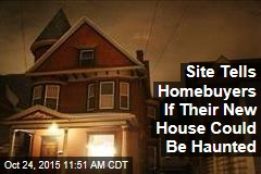 Site Tells Homebuyers If Their New House Could Be Haunted