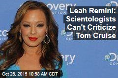 Leah Remini: Scientologists Can't Criticize Tom Cruise