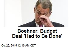 Boehner: Budget Deal 'Had to Be Done'