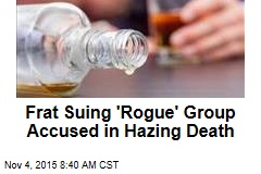 Frat Suing 'Rogue' Group Accused in Hazing Death
