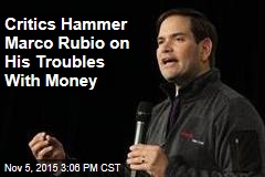 Critics Hammer Marco Rubio on His Troubles With Money