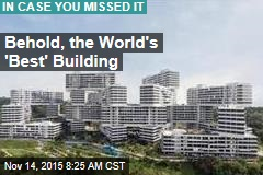 Behold, the World's 'Best' Building