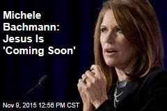 Michele Bachmann: Jesus Is 'Coming Soon'