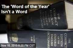 The 'Word of the Year' Isn't a Word