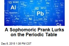 A Sophmoric Prank Lurks on the Periodic Table