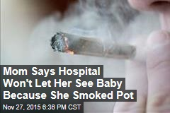 Mom Says Hospital Won't Let Her See Baby Because She Smoked Pot