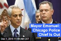 Mayor Emanuel: Chicago Police Chief Is Out