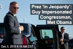 Prez 'in Jeopardy': Guy Impersonated Congressman, Met Obama