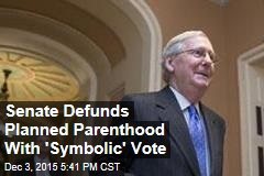 Senate Defunds Planned Parenthood With 'Symbolic' Vote