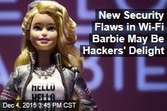 Wi-Fi Barbie Could Make It a Merry Christmas for Hackers