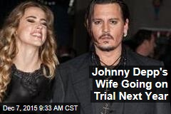 Johnny Depp's Wife Going on Trial Next Year