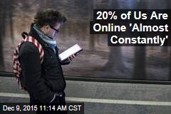 20% of Us Are Online 'Almost Constantly'