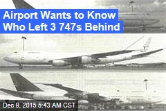 Airport Wants to Know Who Left 3 747s Behind