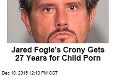 Jared Fogle's Crony Gets 27 Years for Child Porn