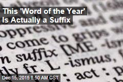 This 'Word of the Year' Is Actually a Suffix