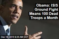 Obama: ISIS Ground Fight Means 100 Dead Troops a Month