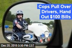 Cops Bring Drivers to Tears With $100 Bills