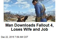 Man Downloads Fallout 4, Loses Wife and Job