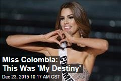 Miss Colombia: This Was 'My Destiny'